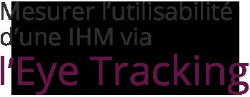 Mesurer l'utilisabilité d'une IHM via l'eye tracking